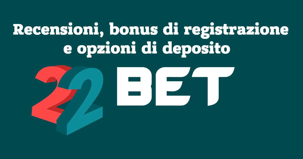 22Bet Recensioni, bonus di registrazione e opzioni di deposito